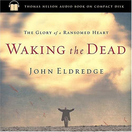 9780785262992: Waking the Dead: The Glory of a Heart Fully Alive