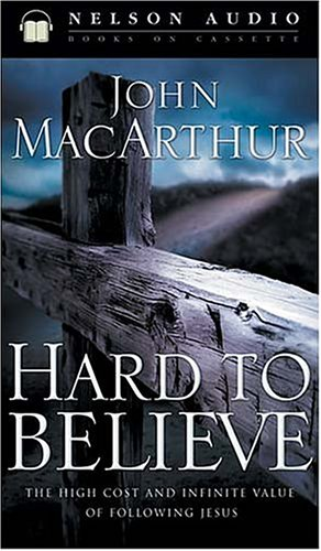 Hard to Believe: The High Cost and Infinite Value of Following Jesus (0785263470) by John MacArthur