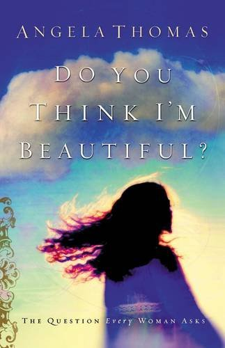 9780785263555: Do You Think I'm Beautiful? : The Question Every Woman Asks