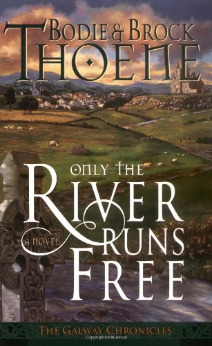 9780785263784: Only the River Runs Free (Galway Chronicles, Book 1)