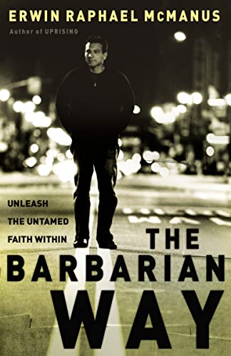 9780785264323: The Barbarian Way: Unleash the Untamed Faith Within