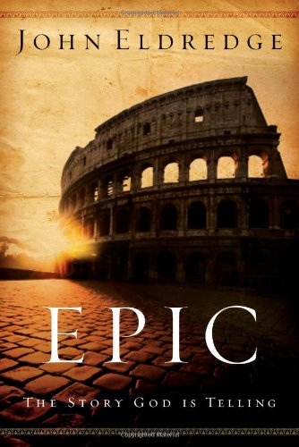 Epic: The Story God Is Telling And: John Eldredge