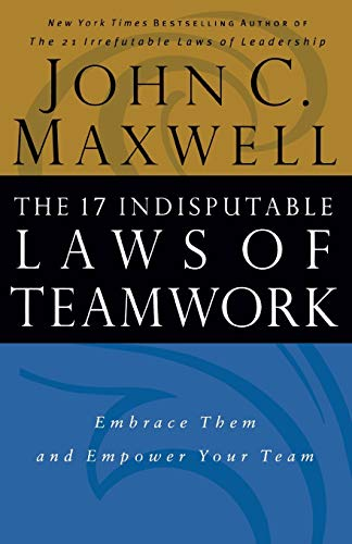 9780785265580: The 17 Indisputable Laws of Teamwork: Embrace Them and Empower Your Team