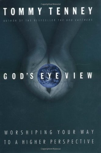 9780785265603: God's Eye View: Worshiping Your Way To A Higher Perspective
