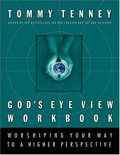 God's Eye View Workbook: Worshiping Your Way to a Higher Perspective (0785265627) by Tenney, Tommy