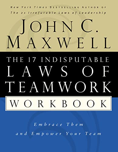 9780785265764: The 17 Indisputable Laws of Teamwork Workbook: Embrace Them and Empower Your Team