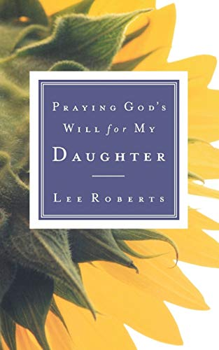 Praying God's Will for My Daughter: Lee Roberts