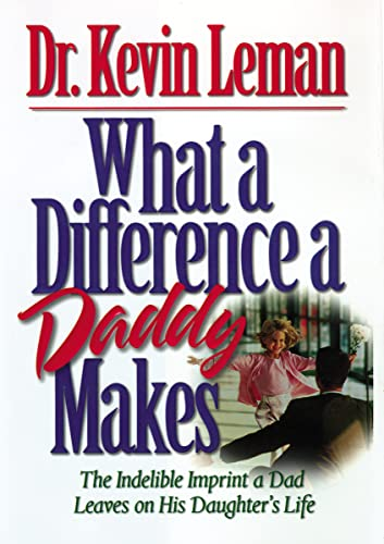 9780785266044: What a Difference a Daddy Makes: The Indelible Imprint a Dad Leaves on His Daughter's Life