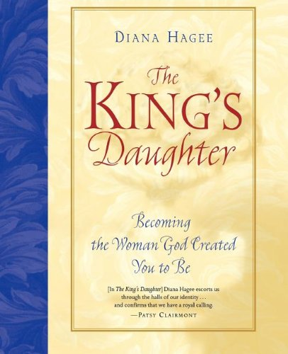 9780785266440: The King's Daughter: Becoming the Woman God Created You to Be