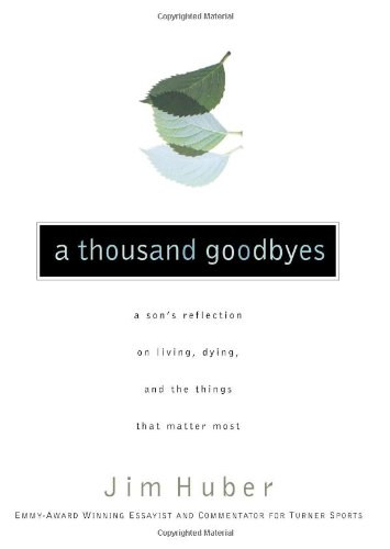 A Thousand Goodbyes: A Son's Reflection on Living, Dying, and the Things That Matter Most: ...