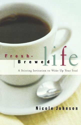 Fresh Brewed Life A Stirring Invitation To: Johnson, Nicole