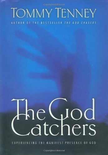 The God Catchers Experiencing The Manifest Presence Of God: Tenney, Tommy