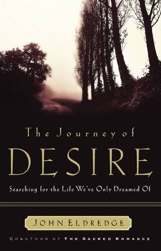 The Journey Of Desire: Searching For The: Eldredge, John