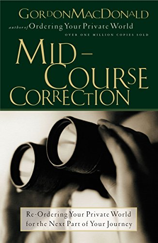 Mid-Course Correction: Re-Ordering Your Private World for the Next Part of Your Journey (078526762X) by Gordon MacDonald