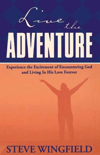9780785267744: Live The Adventure Experience The Excitement Of Encountering God And Living In His Love Forever