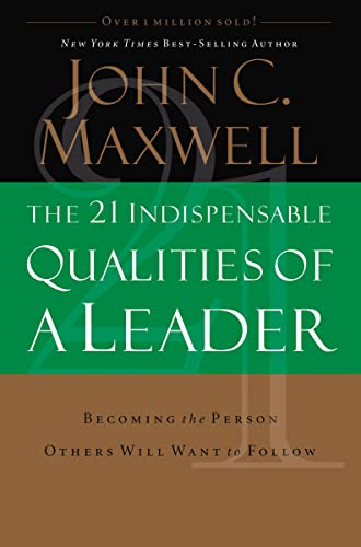 9780785267966: The 21 Indispensable Qualities of a Leader: Becoming the Person Others Will Want to Follow ITPE