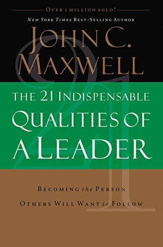 9780785267966: The 21 Indispensable Qualities of a Leader: Becoming the Person Others Will Want to Follow