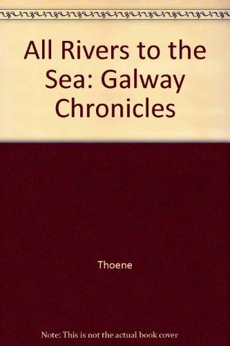 All Rivers to the Sea: Galway Chronicles: Thoene, Bodie, Brock