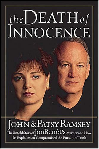 The Death of Innocence: The Untold Story of Jonbenet's Murder and How Its Exploitation ...
