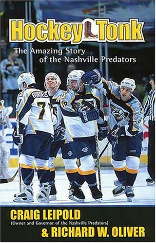 Hockey Tonk: The Amazing Story of the Nashville Predators (0785268413) by Craig Leipold; Richard W. Oliver