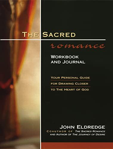Sacred Romance Workbook and Journal: Your Personal: John Eldredge,