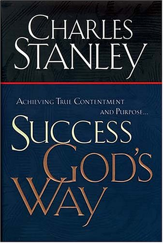 Success God's Way Achieving True Contentment And Purpose (9780785268819) by Charles Stanley