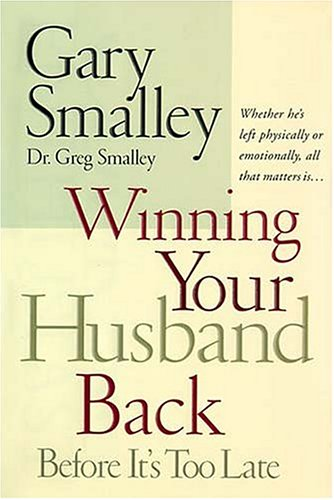 9780785268963: Winning Your Husband Back Before It's Too Late: Whether He's Left Physically or Emotionally, All That Matters Is...