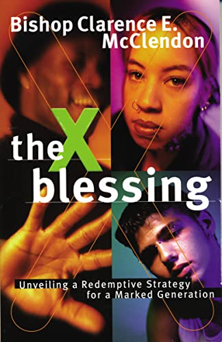 9780785269021: The X Blessing: Unveiling God's Strategy for a Marked Generation