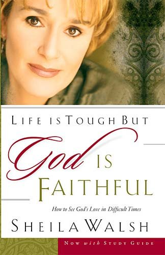 Life Is Tough, But God Is Faithful: How To See God's Love In Difficult Times (0785269142) by Sheila Walsh