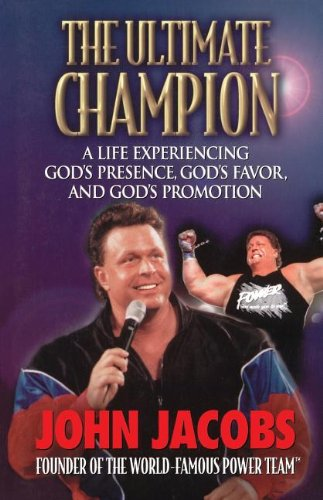 The Ultimate Champion: A Life Experiencing God's Presence, God's Favor, and God's Promotion (9780785269168) by John Jacobs
