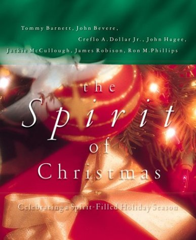 The Spirit Of Christmas (0785269495) by Creflo A. Dollar; Jackie McCullough; James Robison; John Bevere; John Hagee; Ron M. Phillips; Tommy Barnett