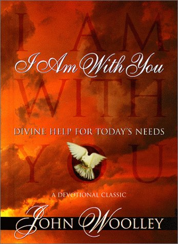 I Am With You: Divine Help for Today's Needs: Woolley, John
