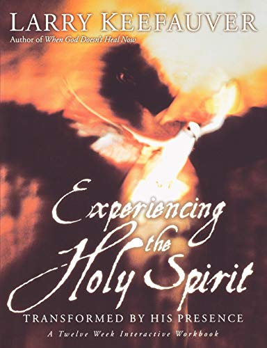 Experiencing The Holy Spirit: Transformed by His Presence - A Twelve-Week Interactive Workbook: ...