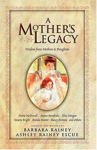 9780785270072: A Mother's Legacy: Wisdom from Mothers to Daughters