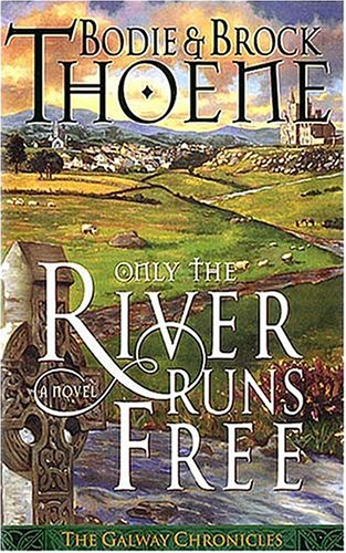 Only the River Runs Free (Galway Chronicles,: Thoene, Brock