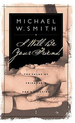 I Will Be Your Friend: Smith, Michael W.;