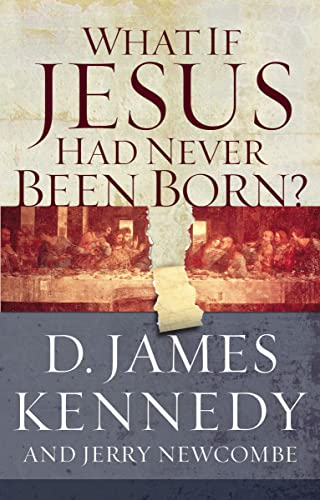 9780785270409: What if Jesus Had Never Been Born?