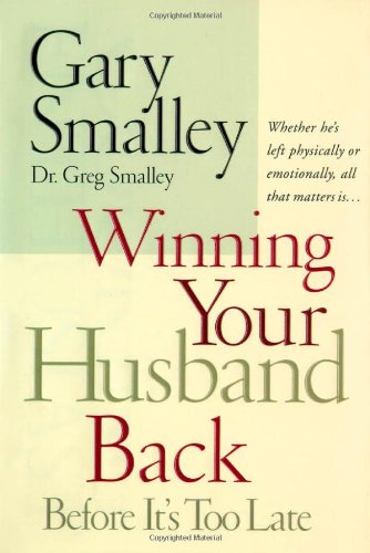 9780785270447: Winning Your Husband Back Before It's Too Late: Whether He's Left Physically or Emotionally, All That Matters Is...