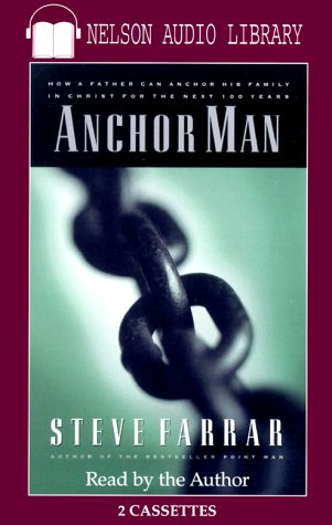 9780785270645: Anchor Man: How a Father Can Anchor His Family in Christ for the Next 100 Years