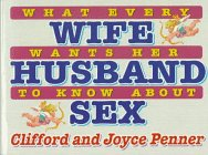 What Every Wife Wants Her Husband to Know About Sex (0785270671) by Clifford Penner; Joyce Penner