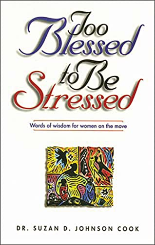 Too Blessed to Be Stressed Words of: Suzan D. Johnson