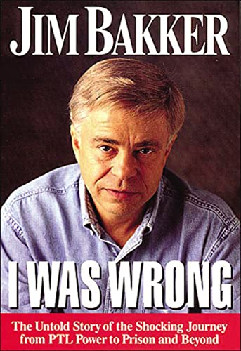 I Was Wrong: The Untold Story of: Bakker, Jim