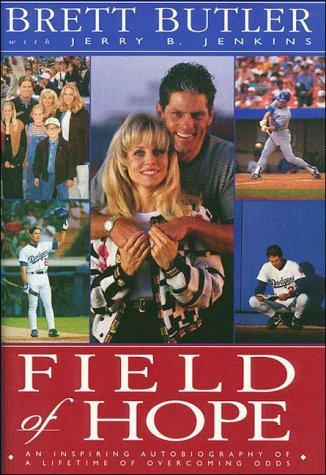 Field of Hope: An Inspiring Autobiography of a Lifetime of Overcoming Odds: Butler, Brett; Jenkins,...