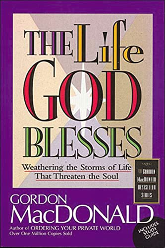 9780785271604: The Life God Blesses: Weathering The Storms Of Life That Threaten The Soul