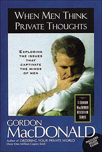 When Men Think Private Thoughts Exploring The Issues That Captivate The Minds Of Men (0785271635) by MacDonald, Gordon