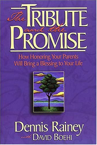 The Tribute and the Promise: How Honoring Your Parents Will Bring a Blessing to Your Life (0785271759) by Dennis Rainey; David Boehi