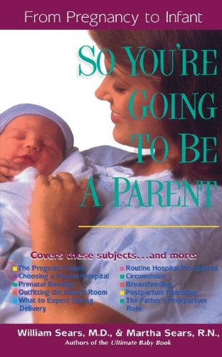 SO YOU'RE GOING TO BE A PARENT (Sears Parenting Library) (0785272062) by William Sears; Martha Sears