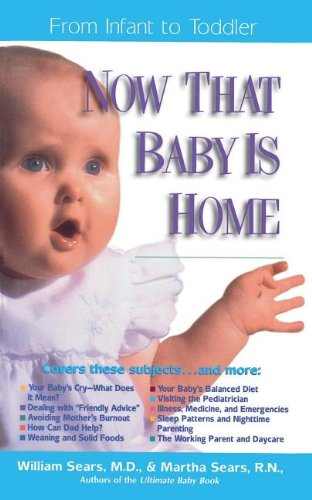 Now That Baby is Home: From Infant to Toddler (The Sears Christian Parenting Library) (9780785272076) by William M.D . Sears; Martha Sears
