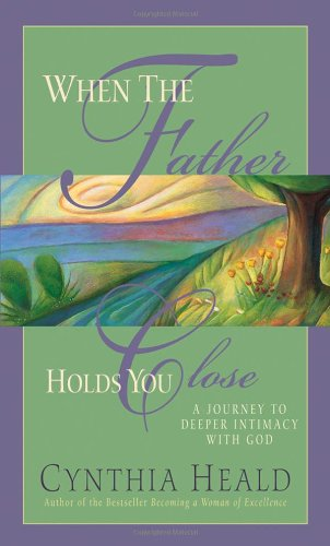 When The Father Holds You Close: A: Heald, Cynthia