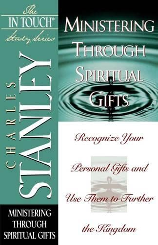 Ministering Through Spiritual Gifts (The In Touch Study Series) (9780785272878) by Charles Stanley